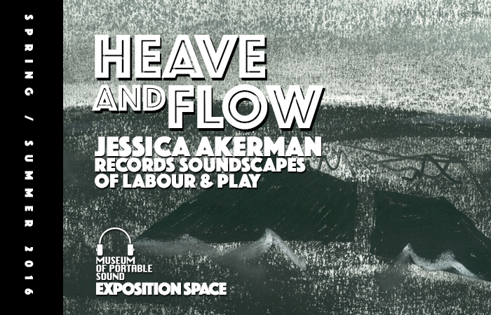 Heave and Flow: Jessica Akerman Records Soundscapes of Labour & Play