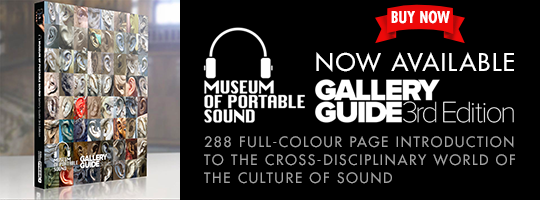 BUY NOW: The 3rd Edition of our Gallery Guide! A 288 full-colour page introduction to the cross-disciplinary world of the culture of sound.