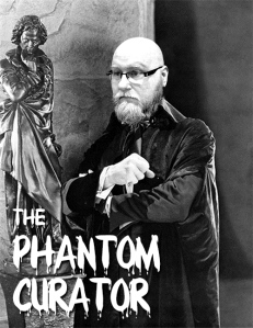 The Phantom Curator (who looks suspiciously like The Phantom of the Opera with our Chief Curator's head Photoshopped onto him)